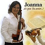 Joanna ¡es Que Tu Amor...!