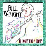 Bill Wright If I Only Had A Brain