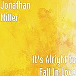 Jonathan Miller It's Alright To Fall In Love