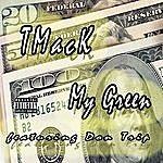 T-Mack My Green