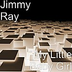 Jimmy Ray My Little Baby Girl