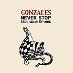 Gonzales Never Stop (Erol Alkan Rework)