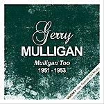 Gerry Mulligan Mulligan Too ( 1951 - 1953)