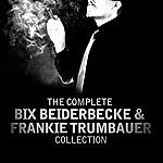 Bix Beiderbecke The Complete Bix Beiderbecke & Frankie Trumbauer Collection
