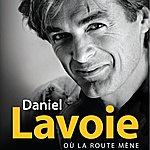 Daniel Lavoie 31 Grands Succès De Daniel Lavoie De 1975 À 1997 (Où La Route Mène)