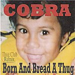 Cobra Born And Bread A Thug (Thug Club Remix)
