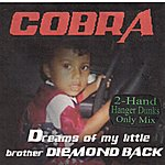 Cobra Dreams Of My Little Brother Diemondback (2-Hand Hanger Dunks Only Mix)