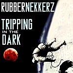 Rubbernekkerz Tripping In The Dark