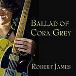 Robert James Ballad Of Cora Grey