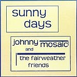 Scott Tirrell Johnny Mosaic And The Fairweather Friends: Sunny Days