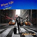 Robert Mack When Life Began To Roar