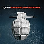 Squint Goodnight, Bad Intentions