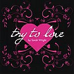 Sarah Wright Try To Love