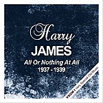 Harry James All Or Nothing At All ( 1937 - 1939)