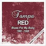 Tampa Red Blues For My Baby (1931 - 1951)