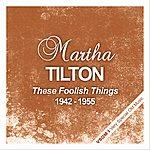 Martha Tilton These Foolish Things (1942 - 1955)