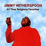 Jimmy Witherspoon All Time Religious Favorites