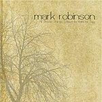 Mark Robinson All Those Things I Have To Hate To Say - Single