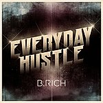 B Rich Everyday Hustle 2010