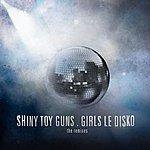 Shiny Toy Guns Girls Le Disko (The Remixes)