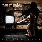 Tenek On The Wire