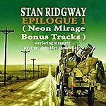 Stan Ridgway Epilogue 1 (Neon Mirage Bonus Tracks)