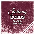 Johnny Dodds Too Tight ( 1923 - 1940)