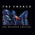 The Church The Blurred Crusade (30th Anniversary Remaster)