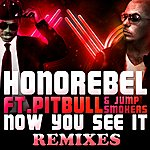 Honorebel Now You See It (Feat. Pitbull & Jump Smokers) (Remixes)