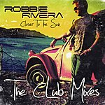 Robbie Rivera Closer To The Sun: The Club Mixes
