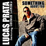 Lucas Prata Something About You (Feat. George Lamond) (3-Track Maxi-Single)