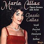 Maria Callas Classic Callas: Opera Scenes & Arias