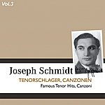 Joseph Schmidt Joseph Schmidt, Vol. 3: Famous Tenor Hits, Canzoni (1930-1937)