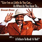 Swamp Dogg Give 'em As Little As You Can... As Often As You Have To... Or... A Tribute To Rock 'n' Roll