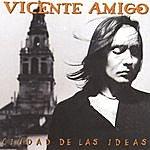 Vicente Amigo Ciudad De Las Ideas