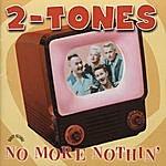 The 2 Tones No More Nothin'