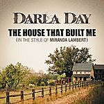 Darla Day The House That Built Me (In The Style Of Miranda Lambert)