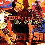 Eric Heatherly 2 High 2 Cry