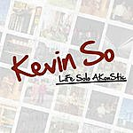 Kevin So Life Solo Akoustic