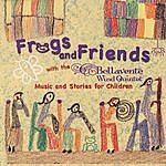 Bellavente Wind Quintet Frogs And Friends With The Bellavente Wind Quintet Music And Stories For Children