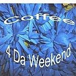 Coffee 4 Da Weekend