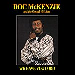 Doc McKenzie & The Gospel Hi-Lites We Have You Lord