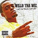 Willo Tha Wiz Let Me Talk Dat Sh**