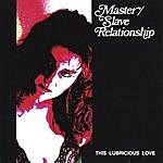Master This Lubricious Love