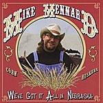 Mike Mennard We've Got It All In Nebraska