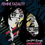 Femme Fatality One's Not Enough Remixed