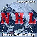 Jody Whitesides Do You Want To Play (Nhl Mixes)