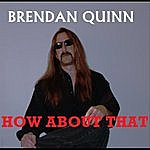 Brendan Quinn How About That