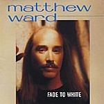 Matthew Ward Fade To White