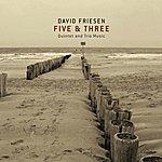 David Friesen Friesen, David: Five & Three